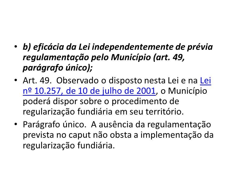 b) eficácia da Lei independentemente de prévia regulamentação pelo Município (art. 49, parágrafo único); Art. 49. Observado o disposto nesta Lei e na