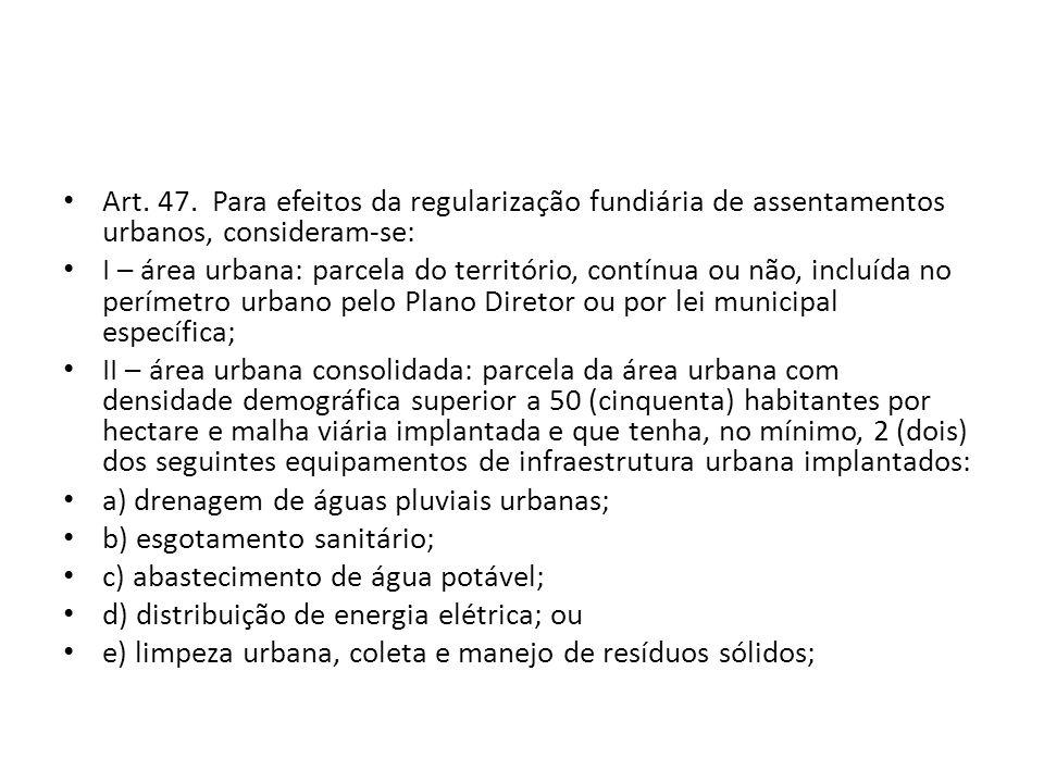 Art. 47. Para efeitos da regularização fundiária de assentamentos urbanos, consideram-se: I – área urbana: parcela do território, contínua ou não, inc