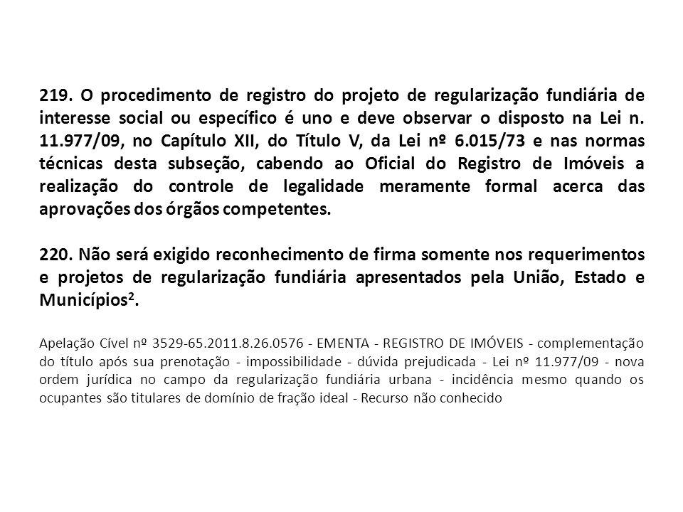 219. O procedimento de registro do projeto de regularização fundiária de interesse social ou específico é uno e deve observar o disposto na Lei n. 11.