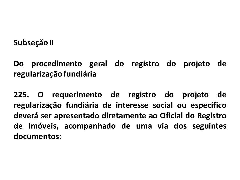 Subseção II Do procedimento geral do registro do projeto de regularização fundiária 225. O requerimento de registro do projeto de regularização fundiá