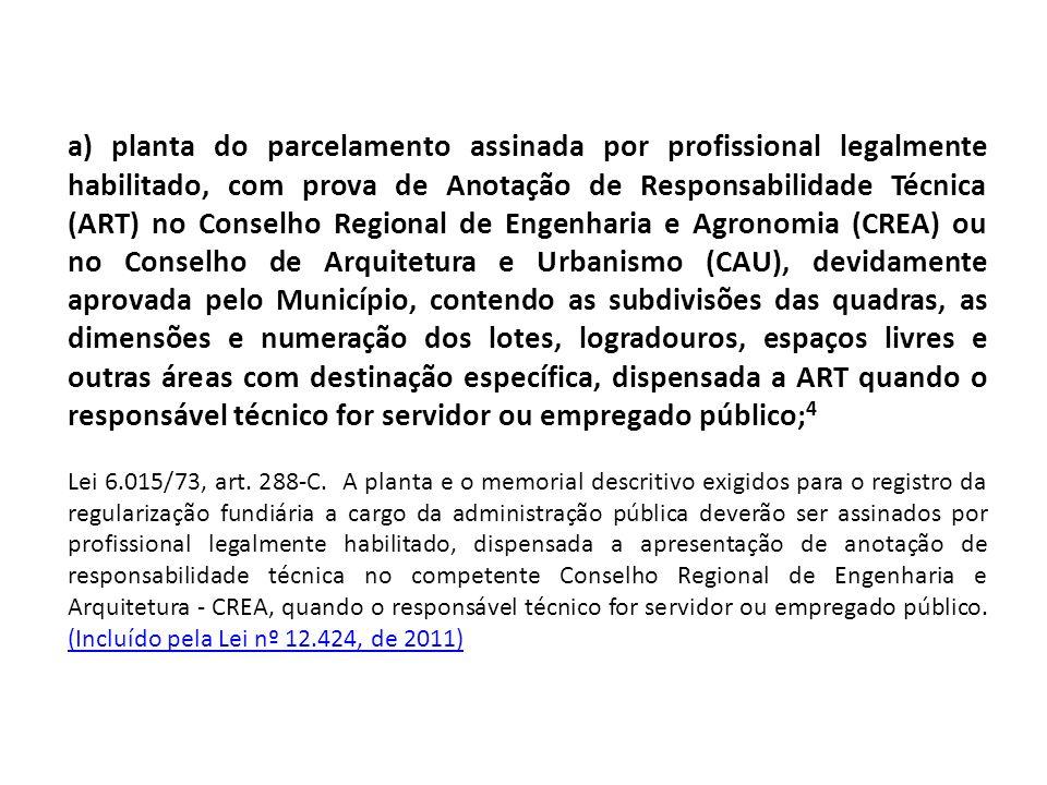 a) planta do parcelamento assinada por profissional legalmente habilitado, com prova de Anotação de Responsabilidade Técnica (ART) no Conselho Regiona