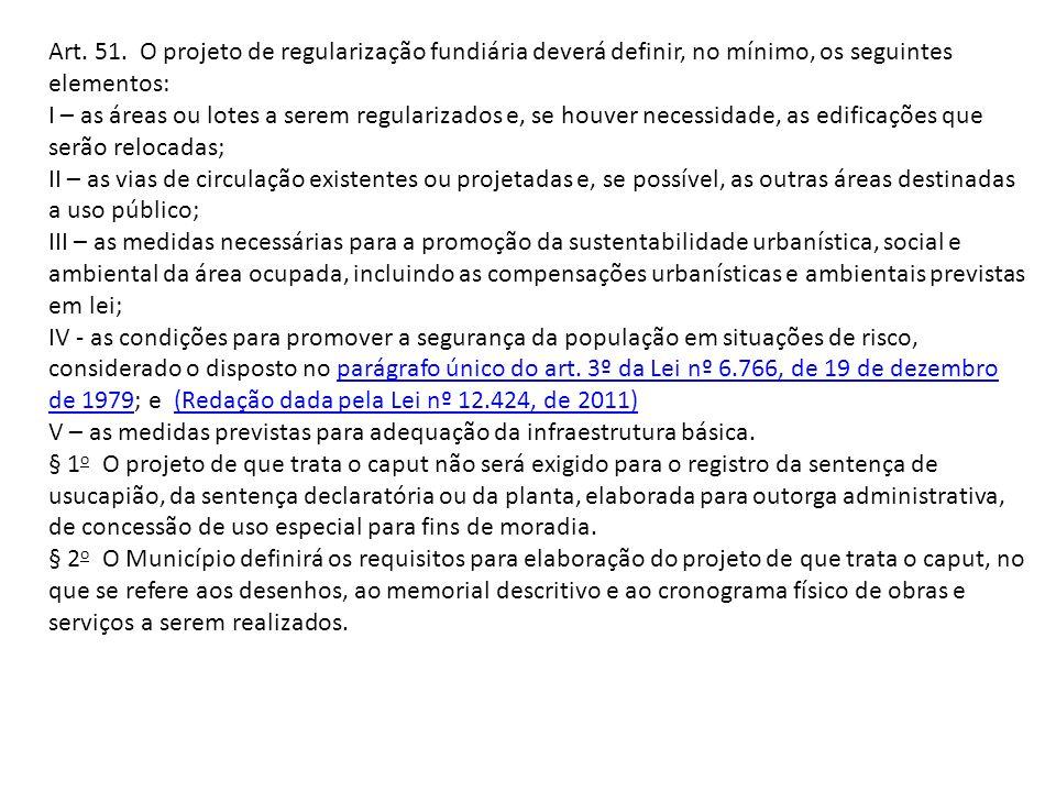 Art. 51. O projeto de regularização fundiária deverá definir, no mínimo, os seguintes elementos: I – as áreas ou lotes a serem regularizados e, se hou