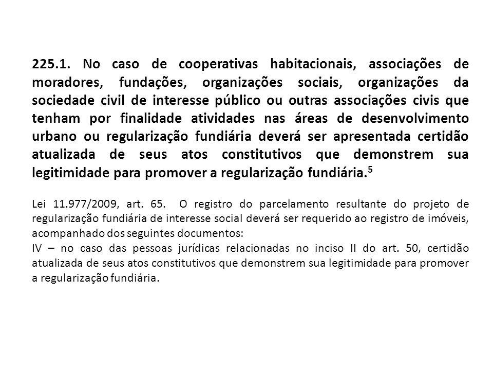 225.1. No caso de cooperativas habitacionais, associações de moradores, fundações, organizações sociais, organizações da sociedade civil de interesse