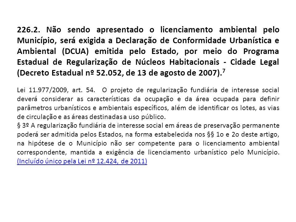 226.2. Não sendo apresentado o licenciamento ambiental pelo Município, será exigida a Declaração de Conformidade Urbanística e Ambiental (DCUA) emitid