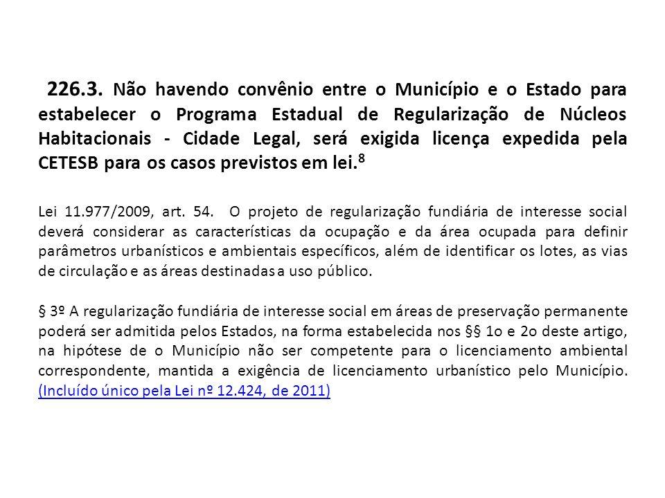 226.3. Não havendo convênio entre o Município e o Estado para estabelecer o Programa Estadual de Regularização de Núcleos Habitacionais - Cidade Legal
