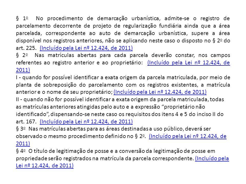 § 1 o No procedimento de demarcação urbanística, admite-se o registro de parcelamento decorrente de projeto de regularização fundiária ainda que a áre