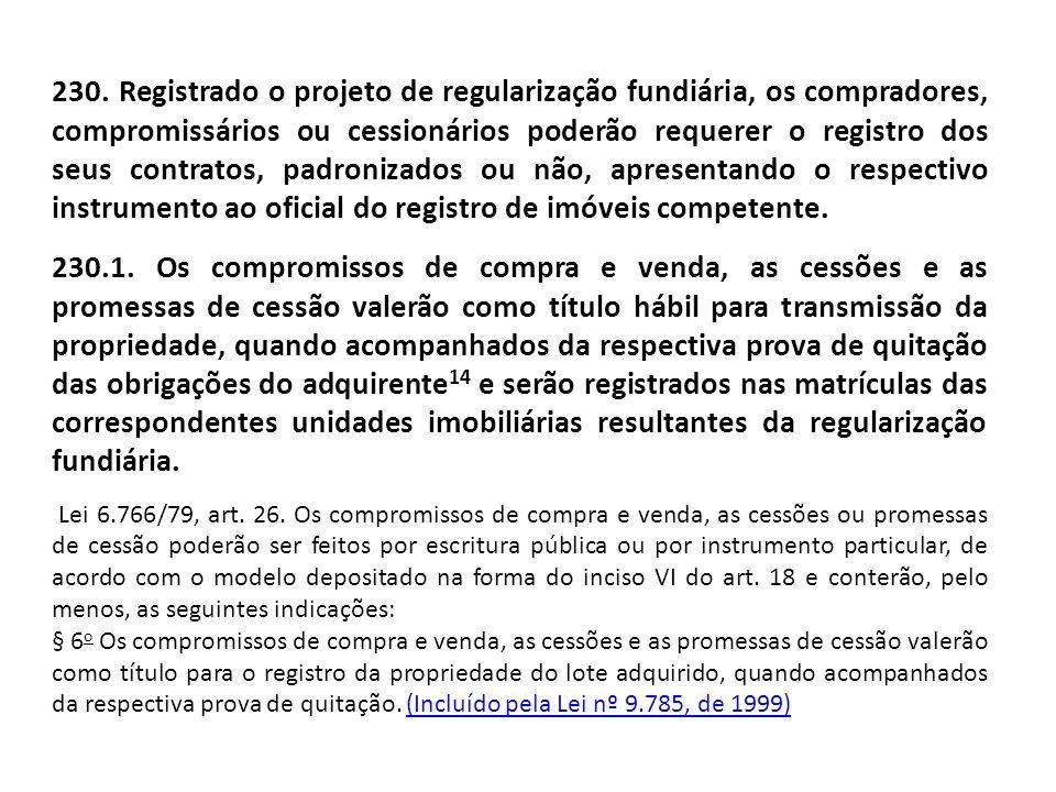 230. Registrado o projeto de regularização fundiária, os compradores, compromissários ou cessionários poderão requerer o registro dos seus contratos,