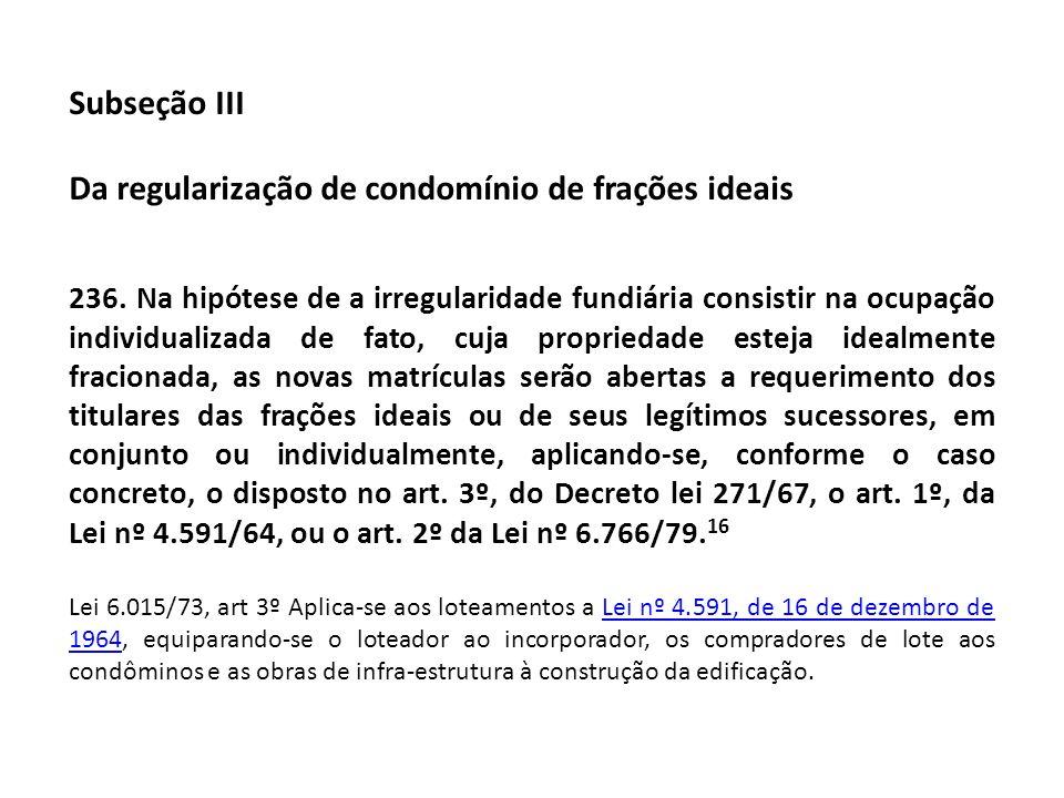 Subseção III Da regularização de condomínio de frações ideais 236. Na hipótese de a irregularidade fundiária consistir na ocupação individualizada de