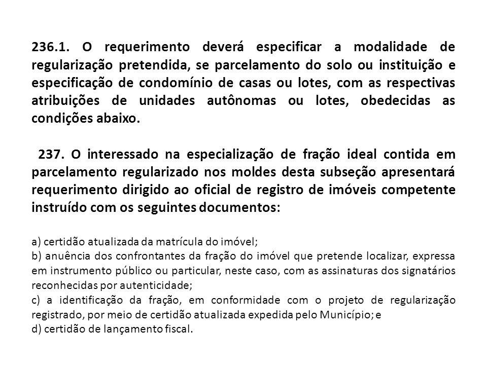 236.1. O requerimento deverá especificar a modalidade de regularização pretendida, se parcelamento do solo ou instituição e especificação de condomíni