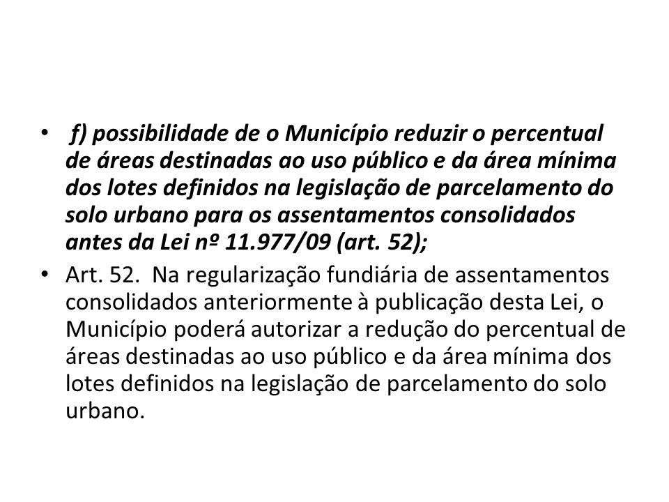 f) possibilidade de o Município reduzir o percentual de áreas destinadas ao uso público e da área mínima dos lotes definidos na legislação de parcelam