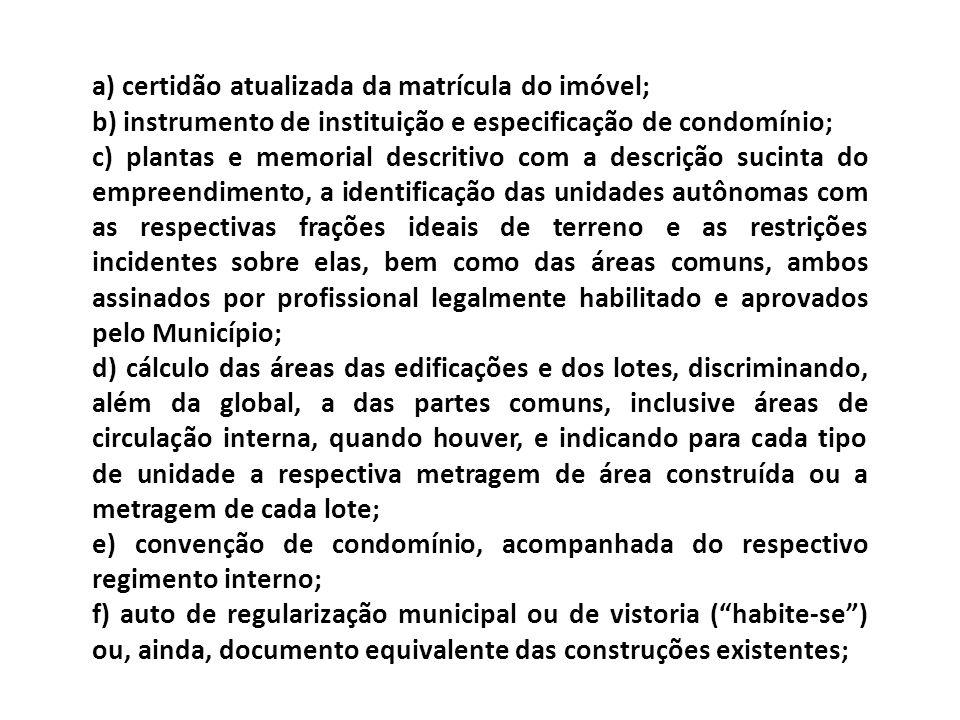 a) certidão atualizada da matrícula do imóvel; b) instrumento de instituição e especificação de condomínio; c) plantas e memorial descritivo com a des
