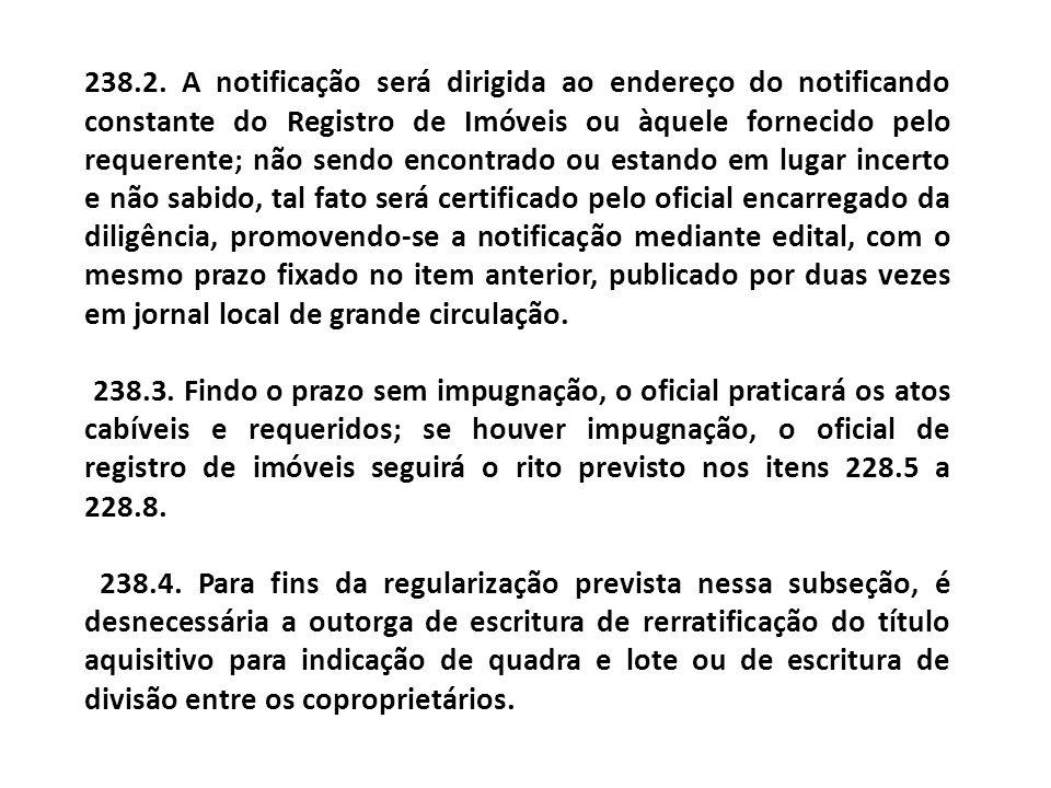 238.2. A notificação será dirigida ao endereço do notificando constante do Registro de Imóveis ou àquele fornecido pelo requerente; não sendo encontra