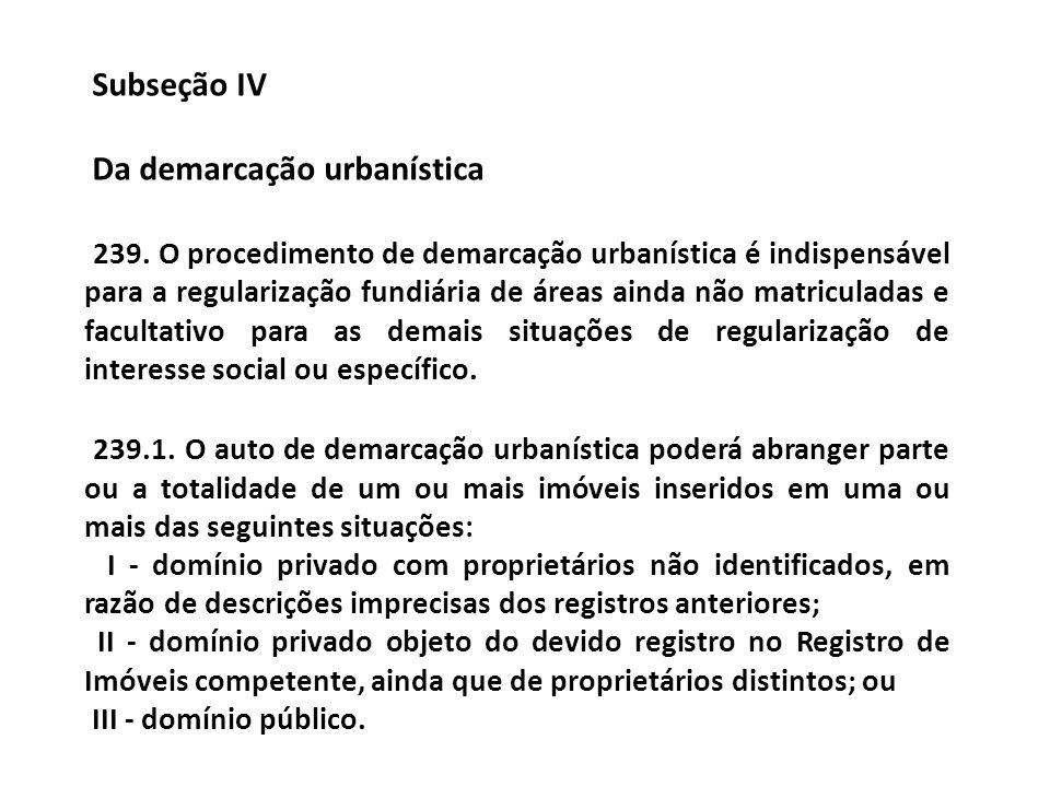 Subseção IV Da demarcação urbanística 239. O procedimento de demarcação urbanística é indispensável para a regularização fundiária de áreas ainda não