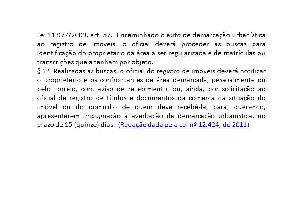 Lei 11.977/2009, art. 57. Encaminhado o auto de demarcação urbanística ao registro de imóveis, o oficial deverá proceder às buscas para identificação