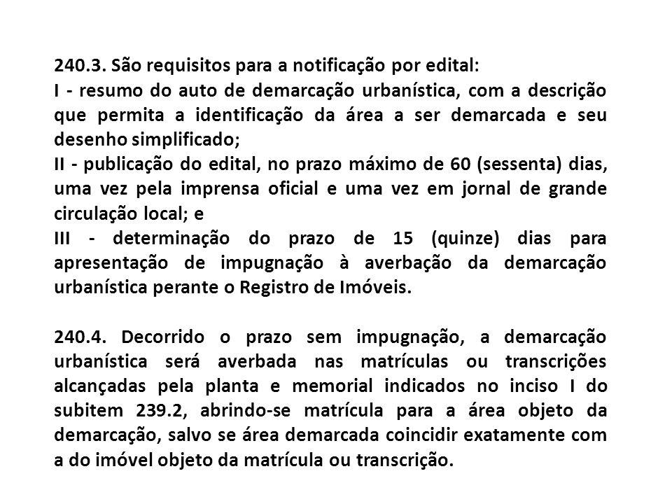 240.3. São requisitos para a notificação por edital: I - resumo do auto de demarcação urbanística, com a descrição que permita a identificação da área