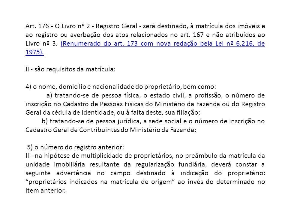 Art. 176 - O Livro nº 2 - Registro Geral - será destinado, à matrícula dos imóveis e ao registro ou averbação dos atos relacionados no art. 167 e não