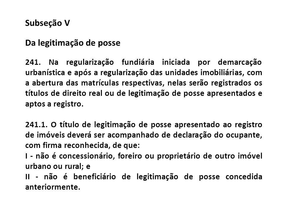 Subseção V Da legitimação de posse 241. Na regularização fundiária iniciada por demarcação urbanística e após a regularização das unidades imobiliária