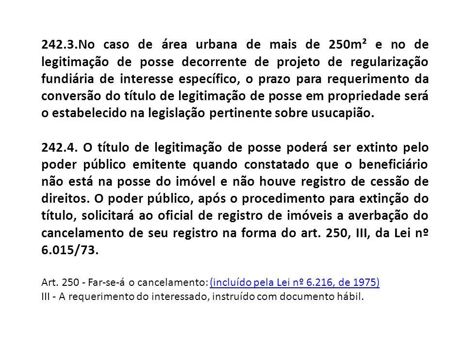 242.3.No caso de área urbana de mais de 250m² e no de legitimação de posse decorrente de projeto de regularização fundiária de interesse específico, o