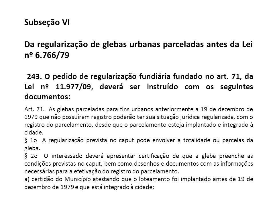 Subseção VI Da regularização de glebas urbanas parceladas antes da Lei nº 6.766/79 243. O pedido de regularização fundiária fundado no art. 71, da Lei