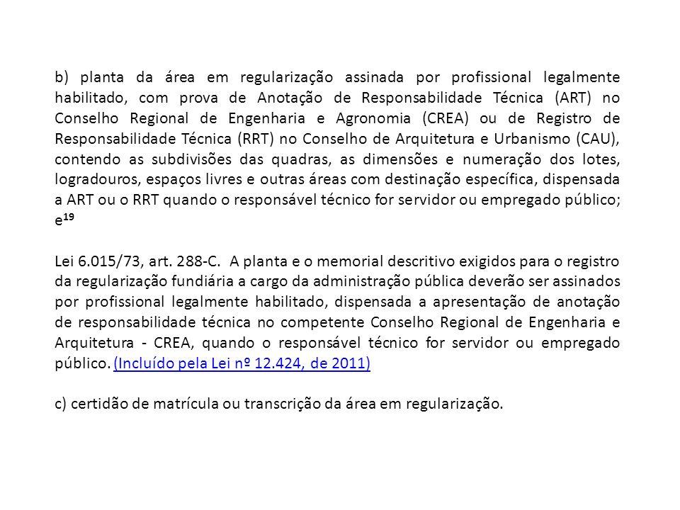 b) planta da área em regularização assinada por profissional legalmente habilitado, com prova de Anotação de Responsabilidade Técnica (ART) no Conselh