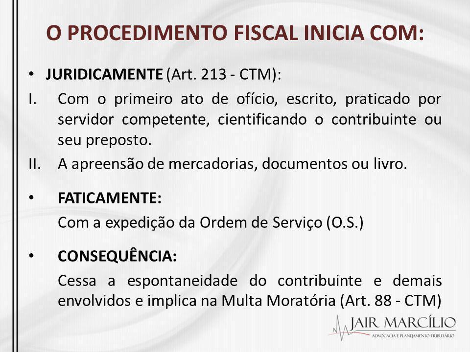O PROCEDIMENTO FISCAL INICIA COM: JURIDICAMENTE (Art. 213 - CTM): I.Com o primeiro ato de ofício, escrito, praticado por servidor competente, cientifi