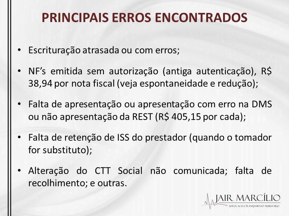 PRINCIPAIS ERROS ENCONTRADOS Escrituração atrasada ou com erros; NFs emitida sem autorização (antiga autenticação), R$ 38,94 por nota fiscal (veja esp