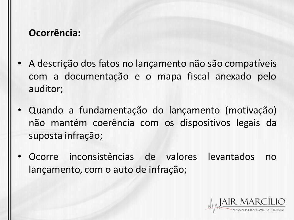Ocorrência: A descrição dos fatos no lançamento não são compatíveis com a documentação e o mapa fiscal anexado pelo auditor; Quando a fundamentação do