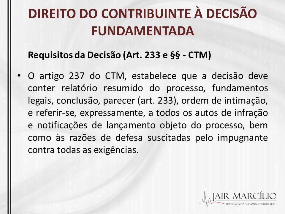 DIREITO DO CONTRIBUINTE À DECISÃO FUNDAMENTADA Requisitos da Decisão (Art. 233 e §§ - CTM) O artigo 237 do CTM, estabelece que a decisão deve conter r