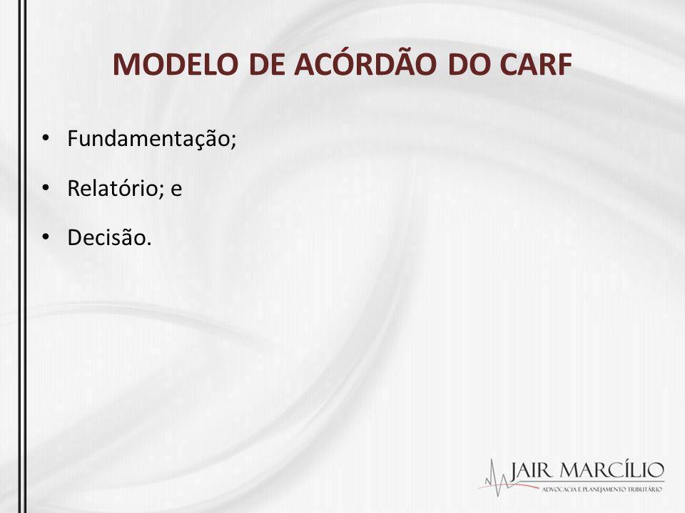 Fundamentação; Relatório; e Decisão. MODELO DE ACÓRDÃO DO CARF