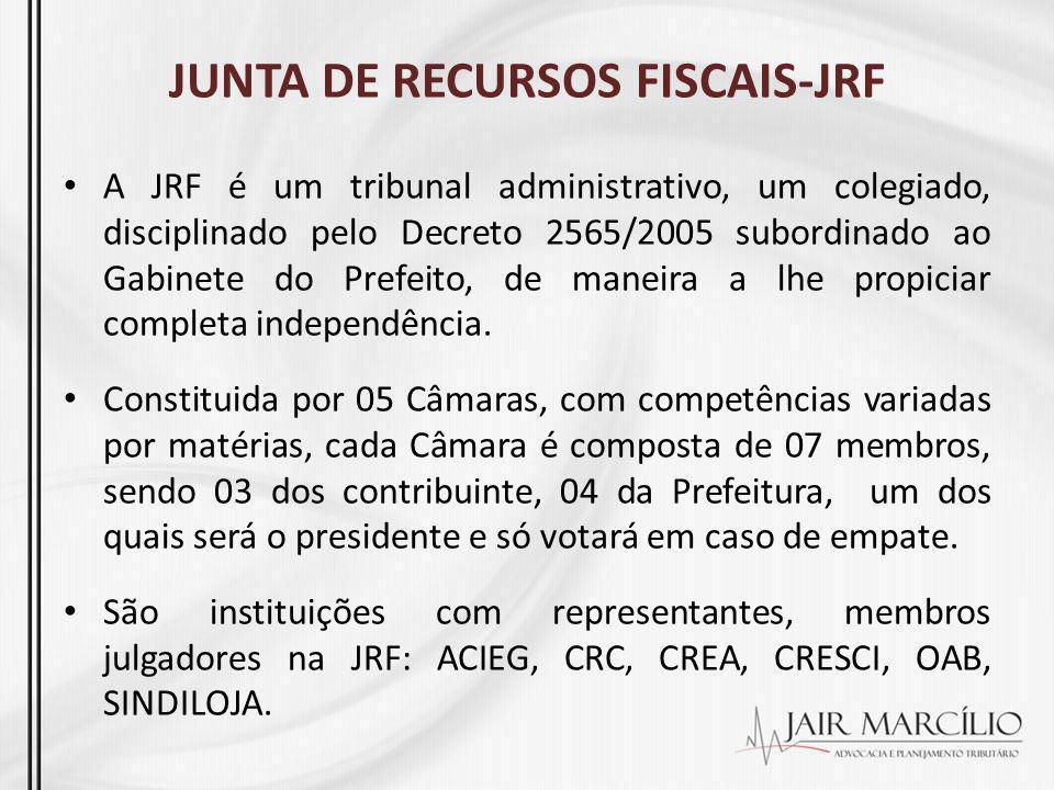 JUNTA DE RECURSOS FISCAIS-JRF A JRF é um tribunal administrativo, um colegiado, disciplinado pelo Decreto 2565/2005 subordinado ao Gabinete do Prefeit
