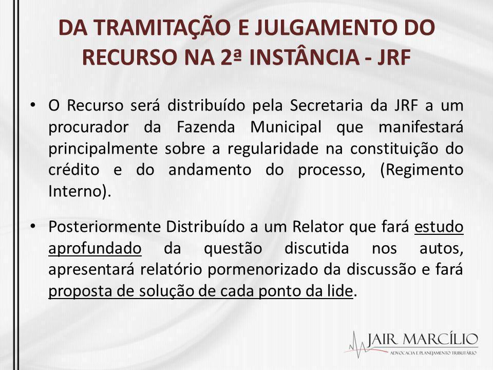 DA TRAMITAÇÃO E JULGAMENTO DO RECURSO NA 2ª INSTÂNCIA - JRF O Recurso será distribuído pela Secretaria da JRF a um procurador da Fazenda Municipal que