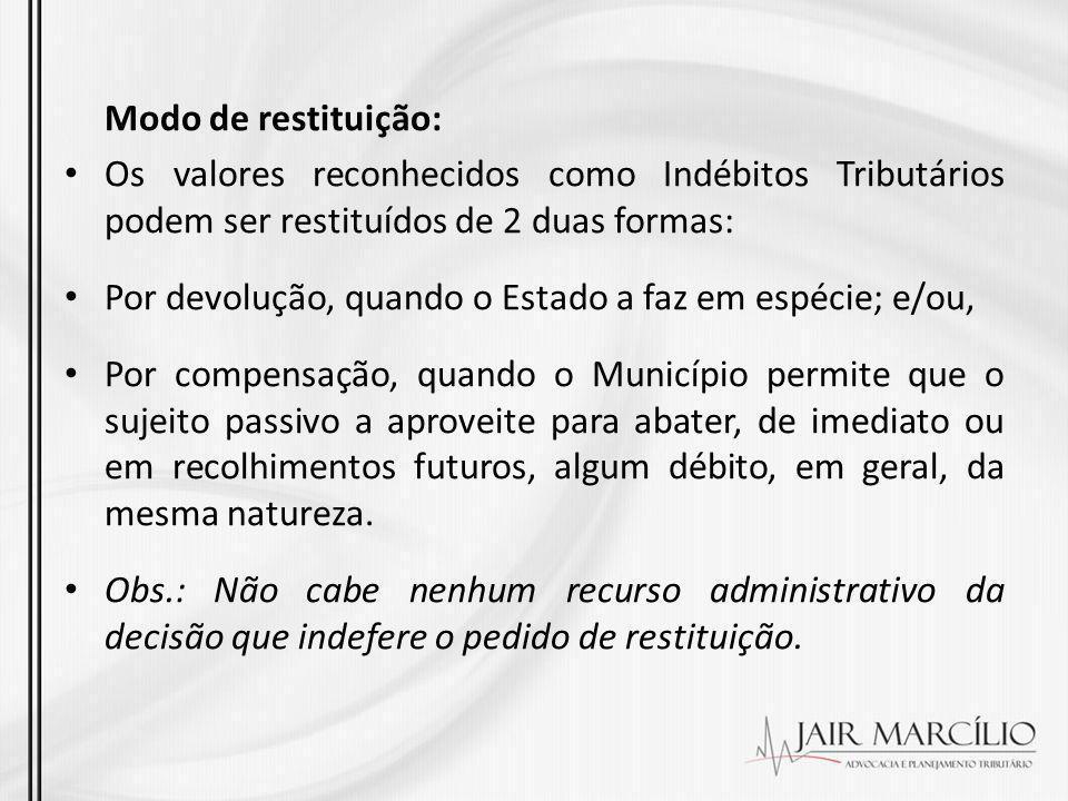 Modo de restituição: Os valores reconhecidos como Indébitos Tributários podem ser restituídos de 2 duas formas: Por devolução, quando o Estado a faz e