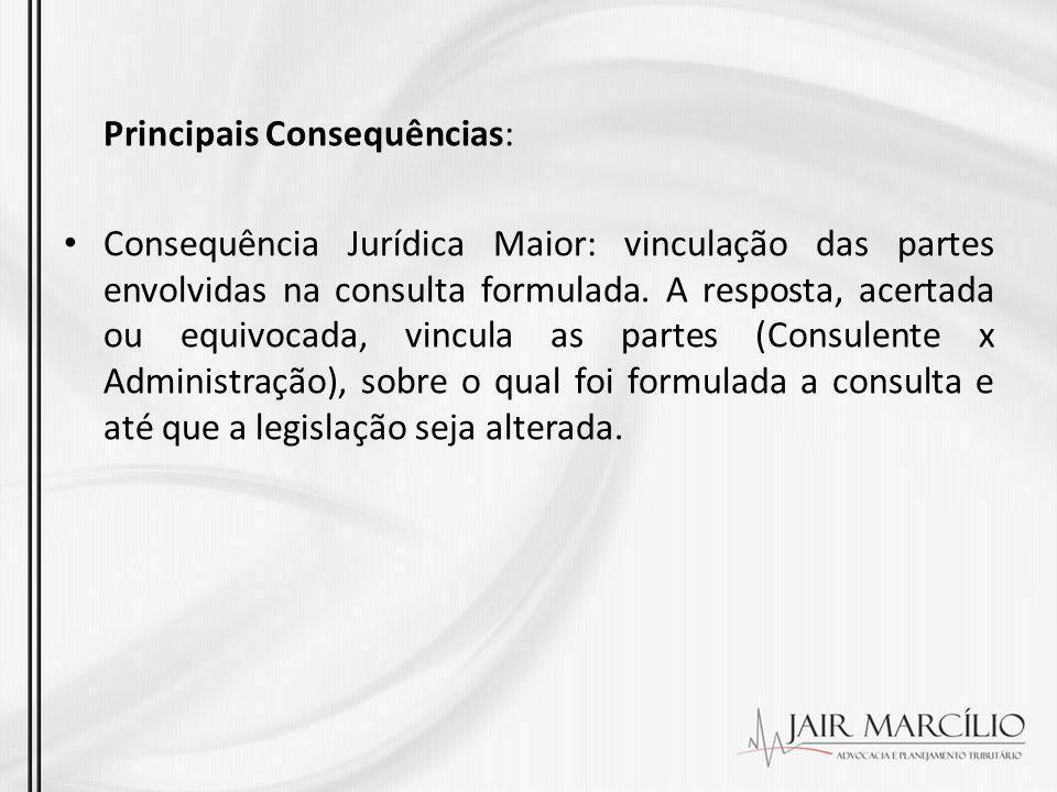 Principais Consequências: Consequência Jurídica Maior: vinculação das partes envolvidas na consulta formulada. A resposta, acertada ou equivocada, vin