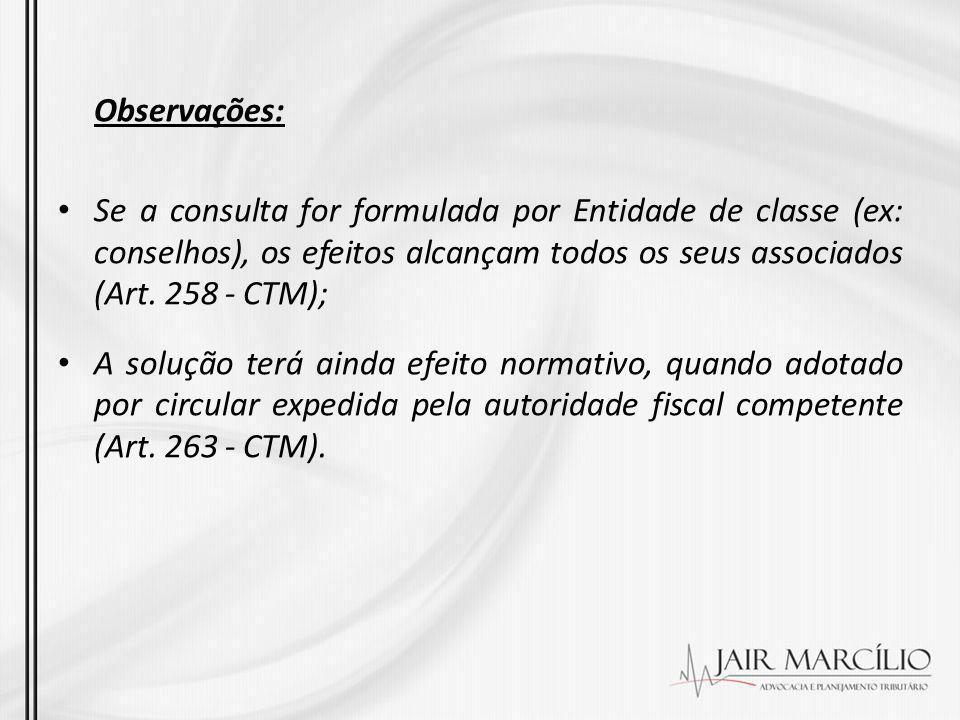 Observações: Se a consulta for formulada por Entidade de classe (ex: conselhos), os efeitos alcançam todos os seus associados (Art. 258 - CTM); A solu