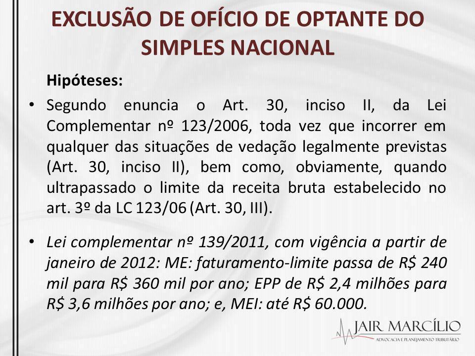 EXCLUSÃO DE OFÍCIO DE OPTANTE DO SIMPLES NACIONAL Hipóteses: Segundo enuncia o Art. 30, inciso II, da Lei Complementar nº 123/2006, toda vez que incor