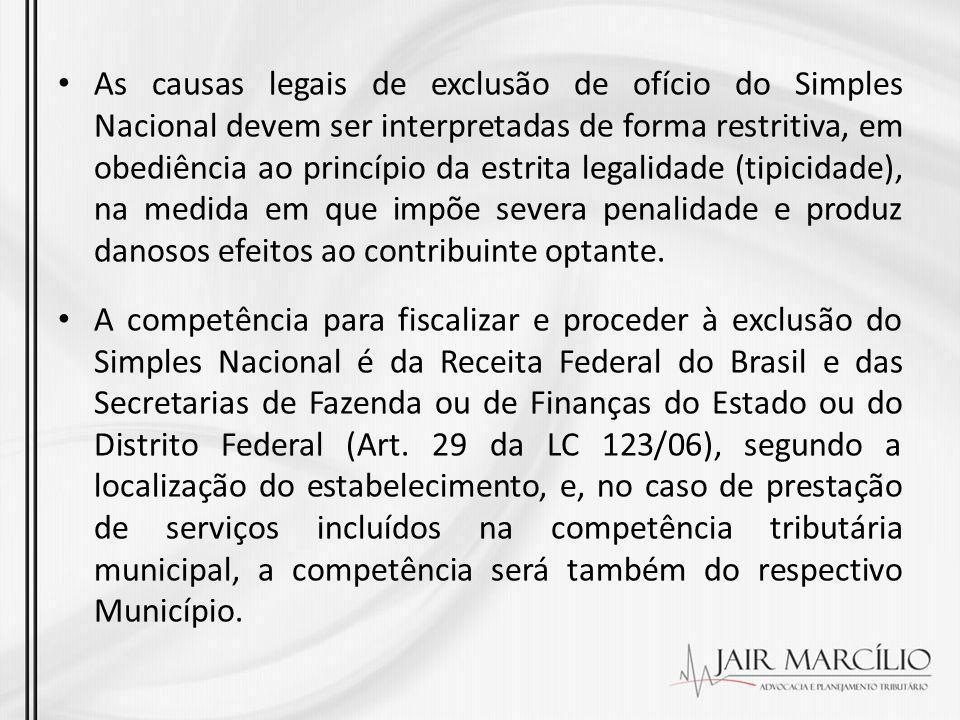 As causas legais de exclusão de ofício do Simples Nacional devem ser interpretadas de forma restritiva, em obediência ao princípio da estrita legalida