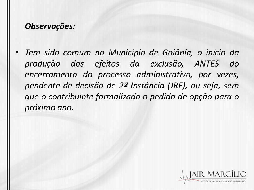 Observações: Tem sido comum no Município de Goiânia, o início da produção dos efeitos da exclusão, ANTES do encerramento do processo administrativo, p