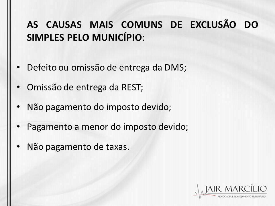 AS CAUSAS MAIS COMUNS DE EXCLUSÃO DO SIMPLES PELO MUNICÍPIO: Defeito ou omissão de entrega da DMS; Omissão de entrega da REST; Não pagamento do impost