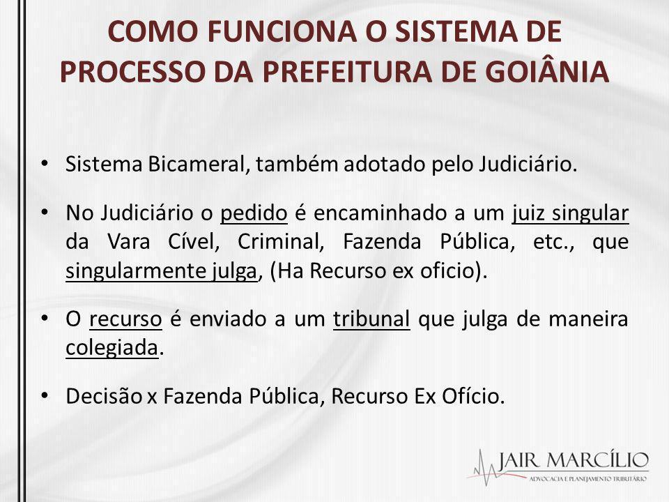 COMO FUNCIONA O SISTEMA DE PROCESSO DA PREFEITURA DE GOIÂNIA Sistema Bicameral, também adotado pelo Judiciário. No Judiciário o pedido é encaminhado a