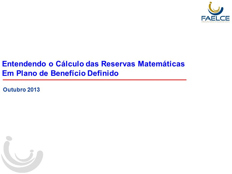 Entendendo o Cálculo das Reservas Matemáticas Em Plano de Benefício Definido Outubro 2013