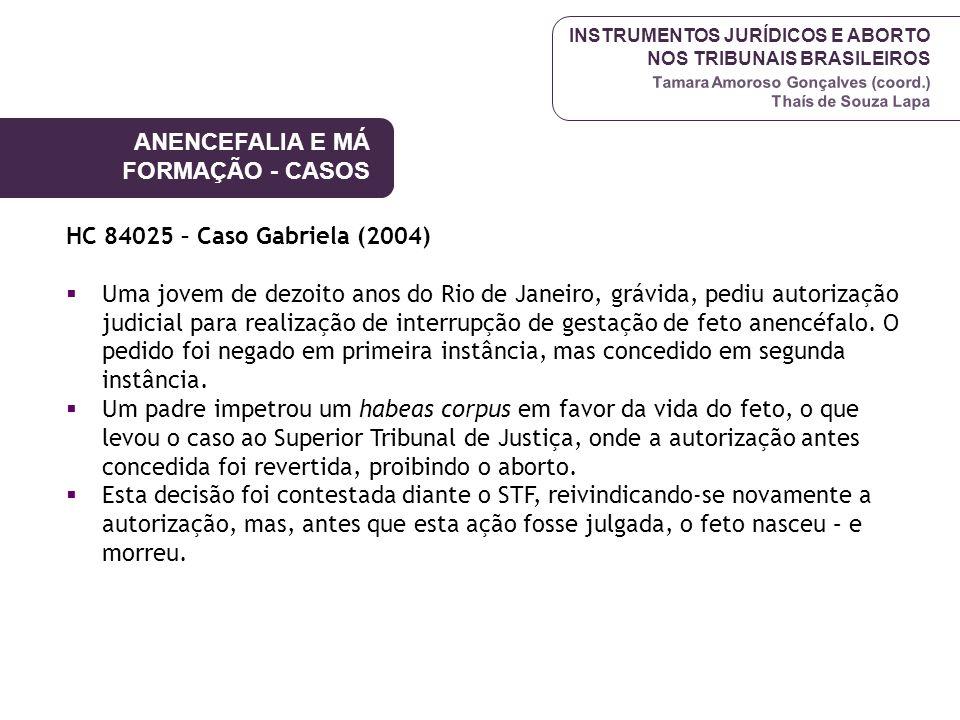 INSTRUMENTOS JURÍDICOS E ABORTO NOS TRIBUNAIS BRASILEIROS Tamara Amoroso Gonçalves (coord.) Thaís de Souza Lapa HC 84025 – Caso Gabriela (2004) Uma jo