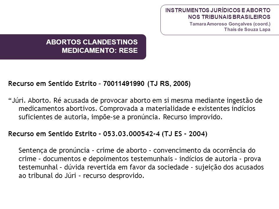 INSTRUMENTOS JURÍDICOS E ABORTO NOS TRIBUNAIS BRASILEIROS Tamara Amoroso Gonçalves (coord.) Thaís de Souza Lapa Recurso em Sentido Estrito – 700114919