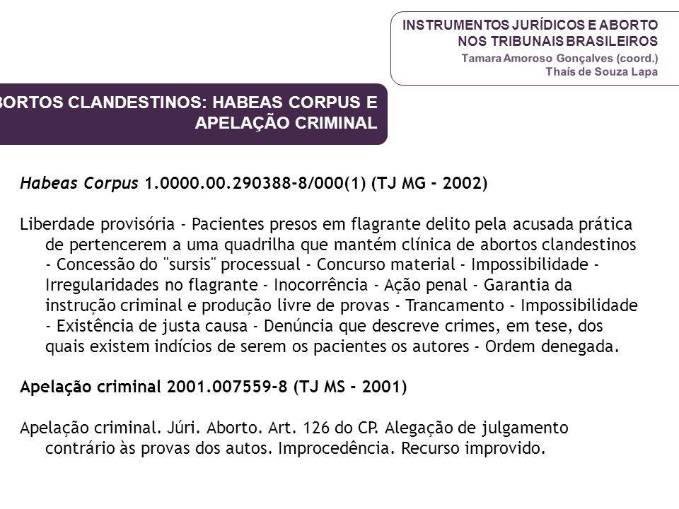 INSTRUMENTOS JURÍDICOS E ABORTO NOS TRIBUNAIS BRASILEIROS Tamara Amoroso Gonçalves (coord.) Thaís de Souza Lapa Habeas Corpus 1.0000.00.290388-8/000(1