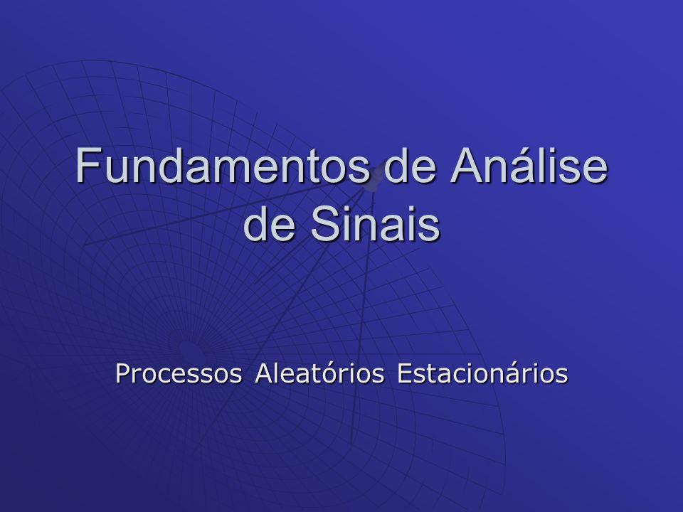 Fundamentos de Análise de Sinais Processos Aleatórios Estacionários