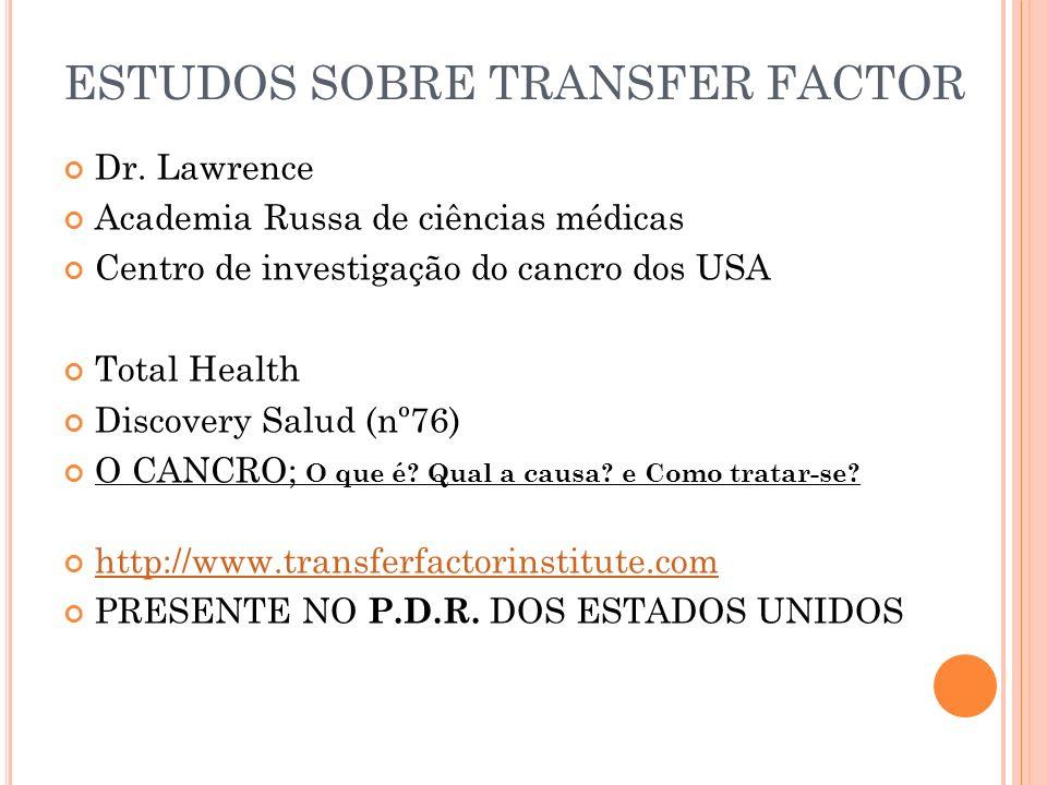 ESTUDOS SOBRE TRANSFER FACTOR Dr. Lawrence Academia Russa de ciências médicas Centro de investigação do cancro dos USA Total Health Discovery Salud (n