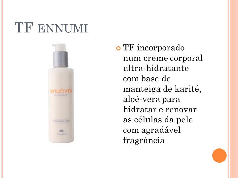 TF ENNUMI TF incorporado num creme corporal ultra-hidratante com base de manteiga de karité, aloé-vera para hidratar e renovar as células da pele com