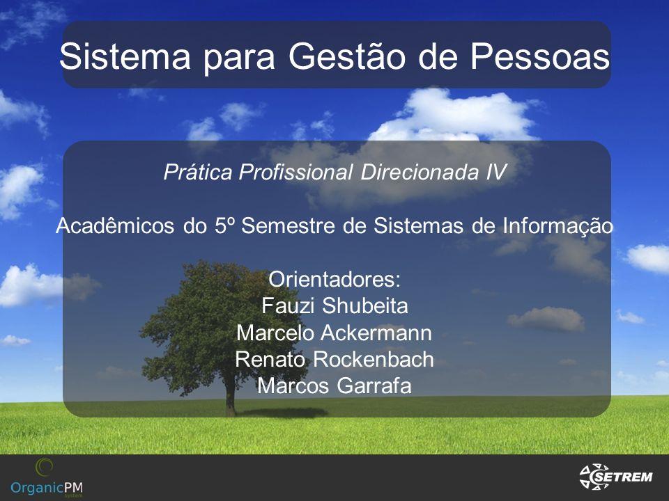 Prática Profissional Direcionada IV Acadêmicos do 5º Semestre de Sistemas de Informação Orientadores: Fauzi Shubeita Marcelo Ackermann Renato Rockenba