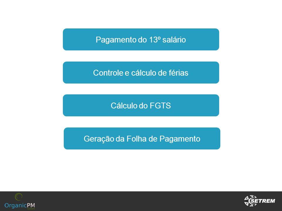 Pagamento do 13º salário Controle e cálculo de férias Cálculo do FGTS Geração da Folha de Pagamento