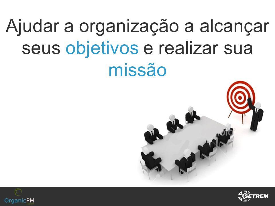 Ajudar a organização a alcançar seus objetivos e realizar sua missão