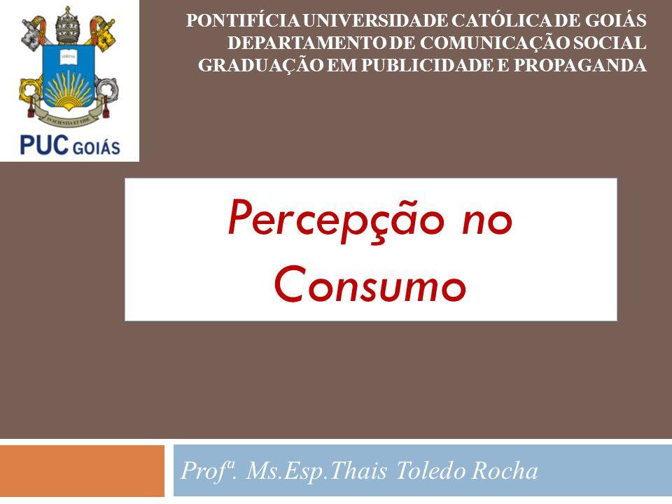 PONTIFÍCIA UNIVERSIDADE CATÓLICA DE GOIÁS DEPARTAMENTO DE COMUNICAÇÃO SOCIAL GRADUAÇÃO EM PUBLICIDADE E PROPAGANDA Profª. Ms.Esp.Thais Toledo Rocha Pe
